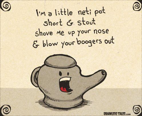 I'm a little neti pot HAHAHA