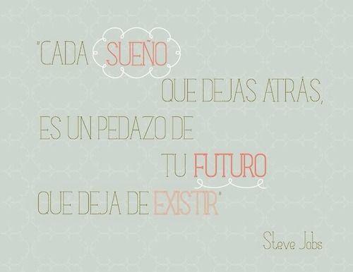 ¡Buenos días! Cada sueño que dejas atrás es un pedazo de futuro que deja de existir #SteveJobs ¡Feliz semana a tod@s!
