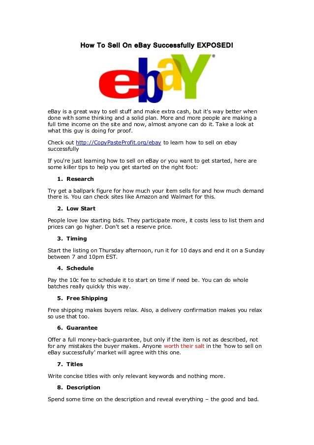 Discover how to sell on ebay successfully. eBay is a great way to sell stuff and make extra cash, but it's way better when done with some thinking and a solid plan. More and more people are making a full time income on the site and now, almost anyone can do it. If you're just learning how to sell on eBay or you want to get started, here are some killer tips to help you get started on the right foot.