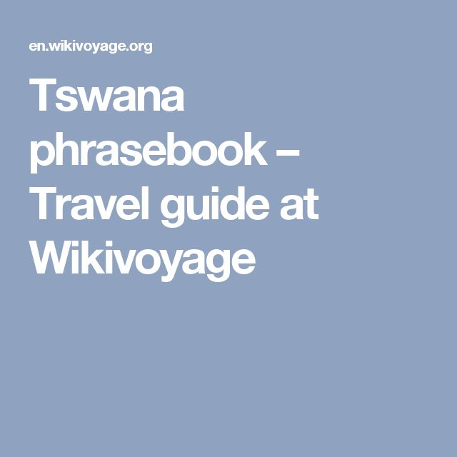 Tswana phrasebook – Travel guide at Wikivoyage