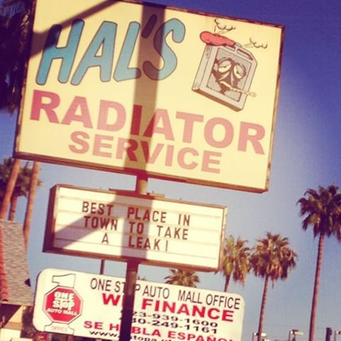Hal's Radiator Service...best place in town to take a leak. This sign has had the same message for as long as I can remember. #glendale #az #Arizona #sign #radiator #business #businesssign #signage #halsradiatorservice