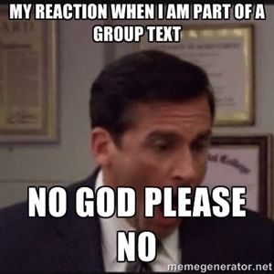 My reaction when I am part of a group text no God please no  | michael scott yelling NO
