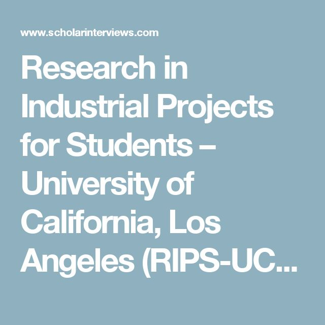 Research in Industrial Projects for Students – University of California, Los Angeles (RIPS-UCLA) | Scholar Interviews