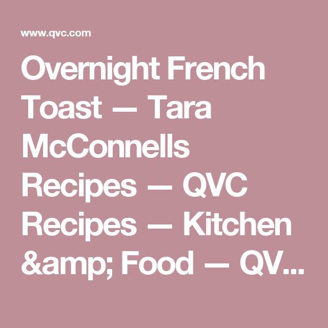 Overnight French Toast — Tara McConnells Recipes — QVC Recipes — Kitchen & Food — QVC.com