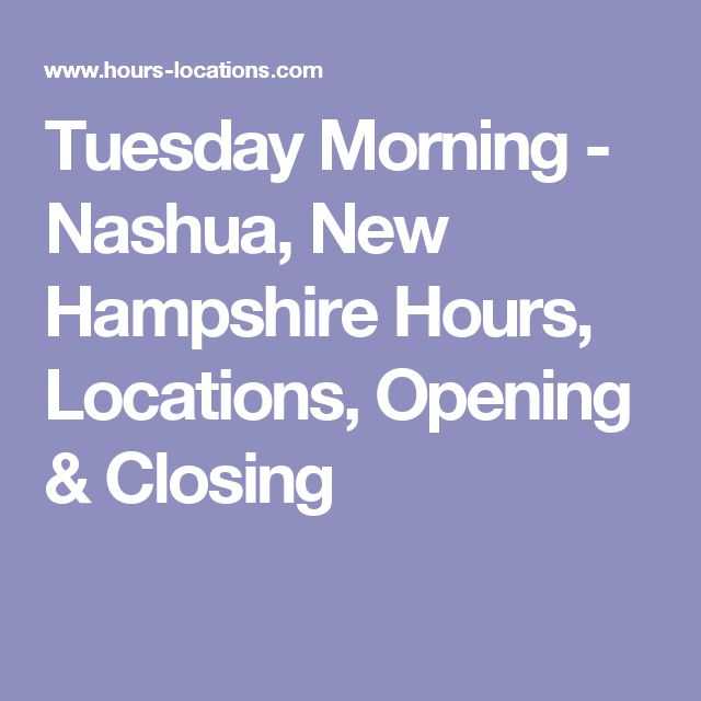 Tuesday Morning - Nashua, New Hampshire Hours, Locations, Opening & Closing