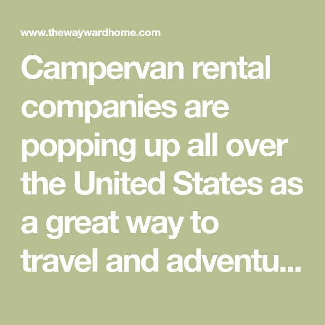 Campervan rental companies are popping up all over the United States as a great way to travel and adventure through rugged scenery and national parks. Renting a camping van is a great way to test the van life before you commit. Here are 11 companies to try.