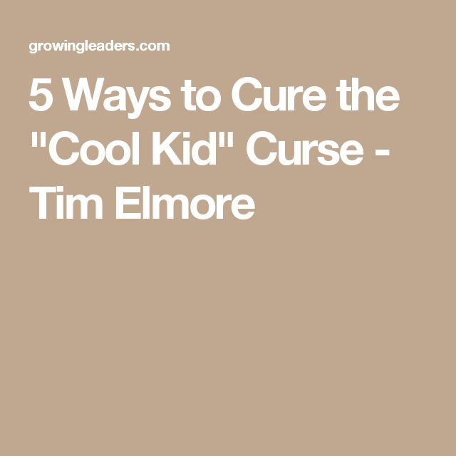 """5 Ways to Cure the """"Cool Kid"""" Curse - Tim Elmore"""