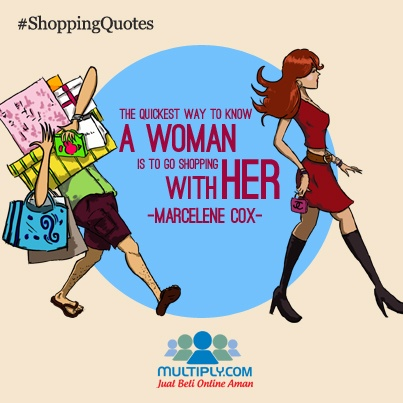 """The quickest way to know a woman is to go shopping with her"" - Click http://multiply.com/marketplace/supersale?utm_source=pinterest to take her shopping"