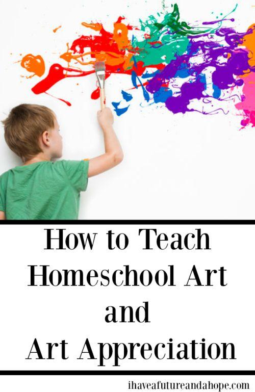 How to Teach Homeschool Art  and  Art Appreciation