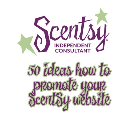 50 ideas how to promote your Scentsy website. Written by: Jennifer Savino https://sarahbearscents.scentsy.us