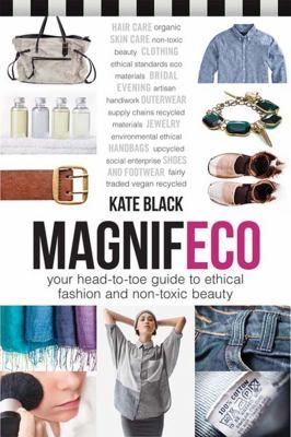 """""""The fashion industry's reputation for social responsibility is in tatters--grim stories of environmental damage, toxic chemicals, and human rights abuses abound. Author Kate Black highlights a multitude of ways consumers can make better choices and introduces the brands and designers leading the way so you can shop more ethically, feel better about what you wear, and be - magnifeco!""""--Provided by publisher."""