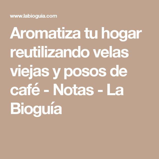 Aromatiza tu hogar reutilizando velas viejas y posos de café - Notas - La Bioguía