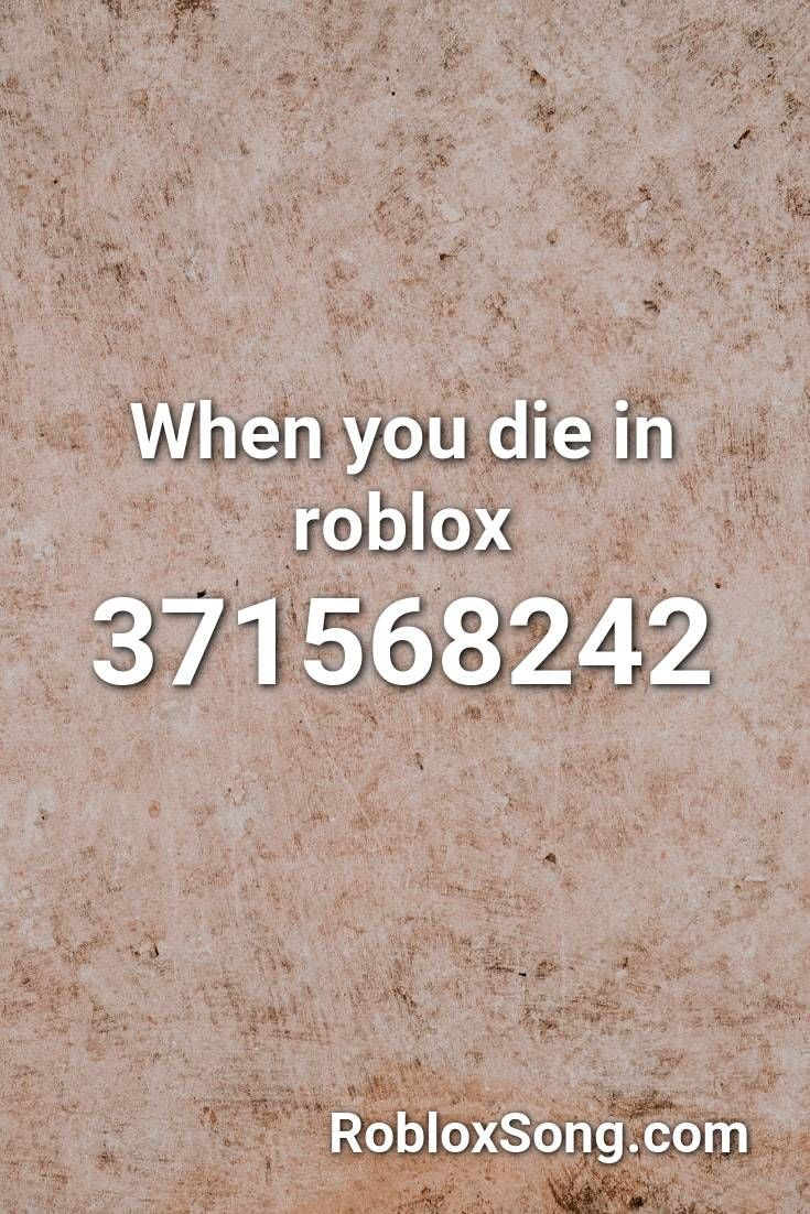 When You Die In Roblox Roblox Id Roblox Music Codes Roblox Roblox Roblox Roblox Codes