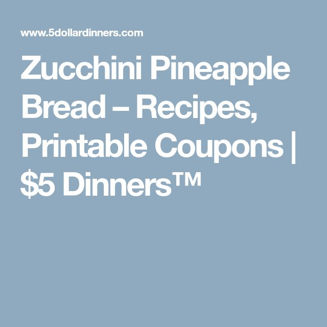 Zucchini Pineapple Bread – Recipes, Printable Coupons | $5 Dinners™