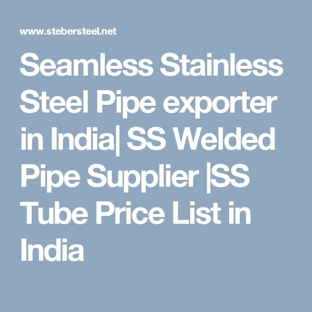 Seamless Stainless Steel Pipe exporter in India| SS Welded Pipe Supplier |SS Tube Price List in India