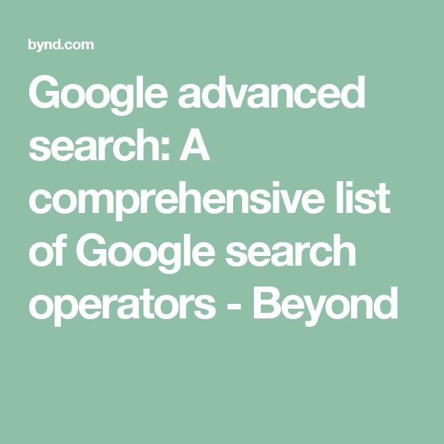 Google advanced search: A comprehensive list of Google search operators - Beyond