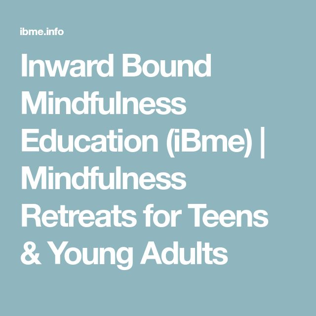 Inward Bound Mindfulness Education (iBme)   Mindfulness Retreats for Teens & Young Adults