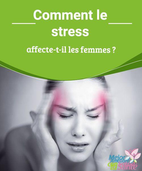 Comment le stress affecte-t-il les femmes ?   Vous êtes une femme et vous souffrez souvent de stress ? Découvrez comment le stress affecte réellement votre organisme.