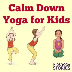 Calm Down Yoga Poses for Kids | Kids Yoga Stories