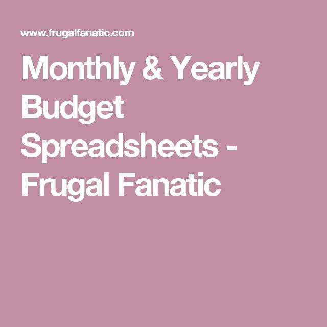 Monthly & Yearly Budget Spreadsheets - Frugal Fanatic