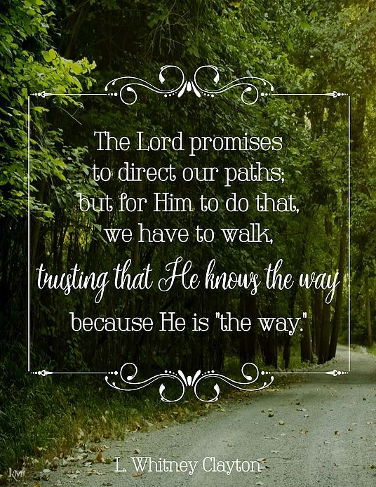"""""""The Lord promises to direct our paths, but for Him to do that, we have to walk, trusting that He knows the way because He is 'the way.'"""" http://facebook.com/173301249409767 From #ElderClayton's inspiring April 2017 #LDSconf http://facebook.com/223271487682878 message http://lds.org/general-conference/2017/04/whatsoever-he-saith-unto-you-do-it #ShareGoodness"""