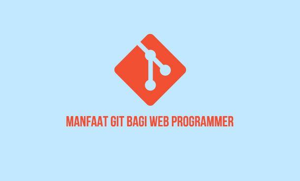 Manfaat Git Bagi Web Programmer Aplikasi Web Belajar Teknik