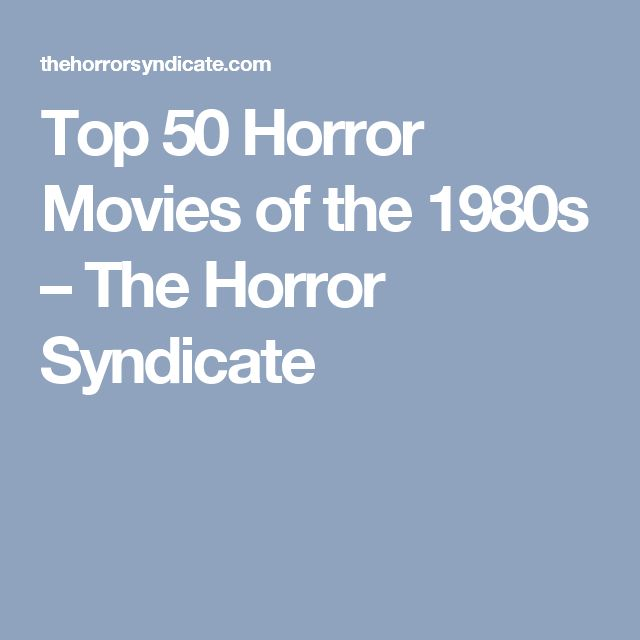 Top 50 Horror Movies of the 1980s – The Horror Syndicate