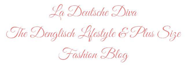La Deutsche Diva - Denglisch Lifestyle & Plus Size Fashion Blog