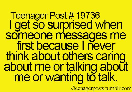 Yeah lol!! Usually its me who starts the conversation first.