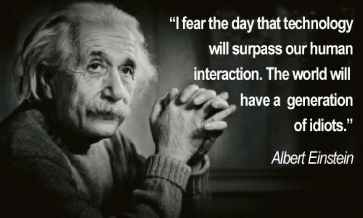 Einstein quotes; seems about right, amongst other things, Einstein was a prophet