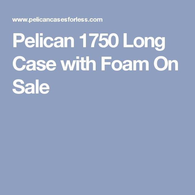 Pelican 1750 Long Case with Foam On Sale