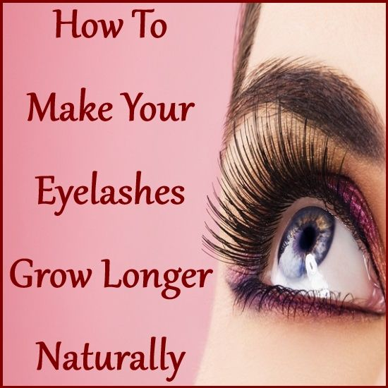 How To Make Eyelashes Grow Longer Naturally