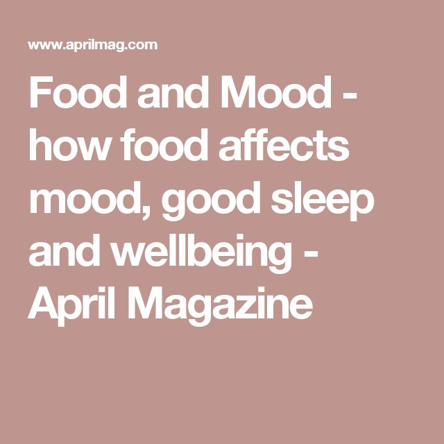 Food and Mood - how food affects mood, good sleep and wellbeing - April Magazine