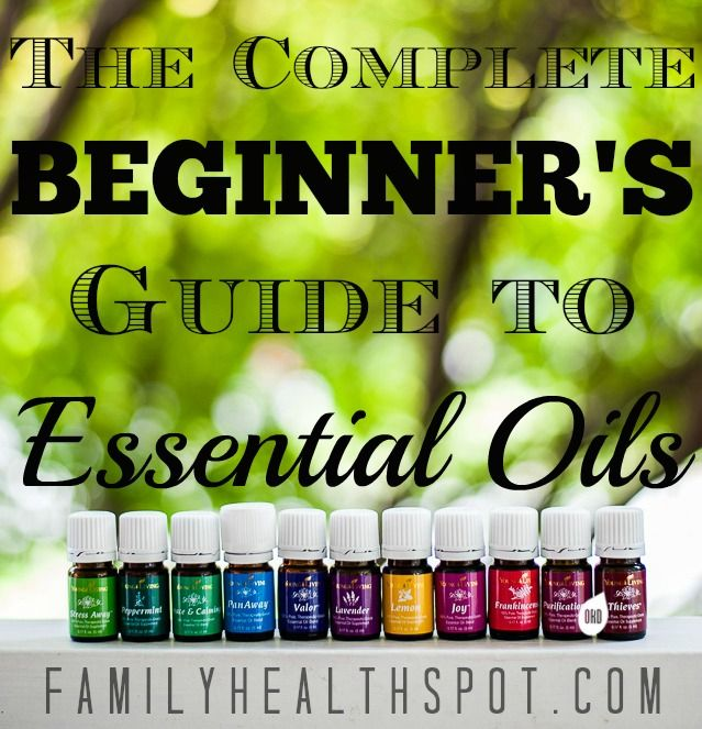 Beginner's Guide to Essential Oils! Not sure where to start? This is everything you need to know about HOW to use your oils. — Family Health Spot