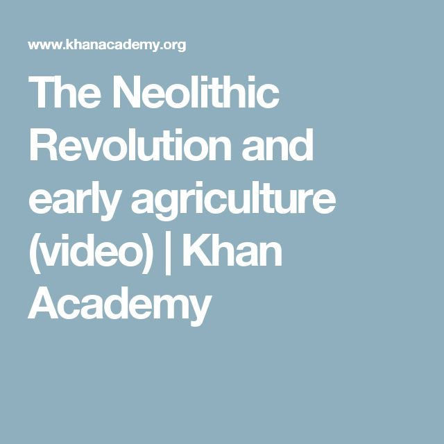 The Neolithic Revolution and early agriculture (video) | Khan Academy