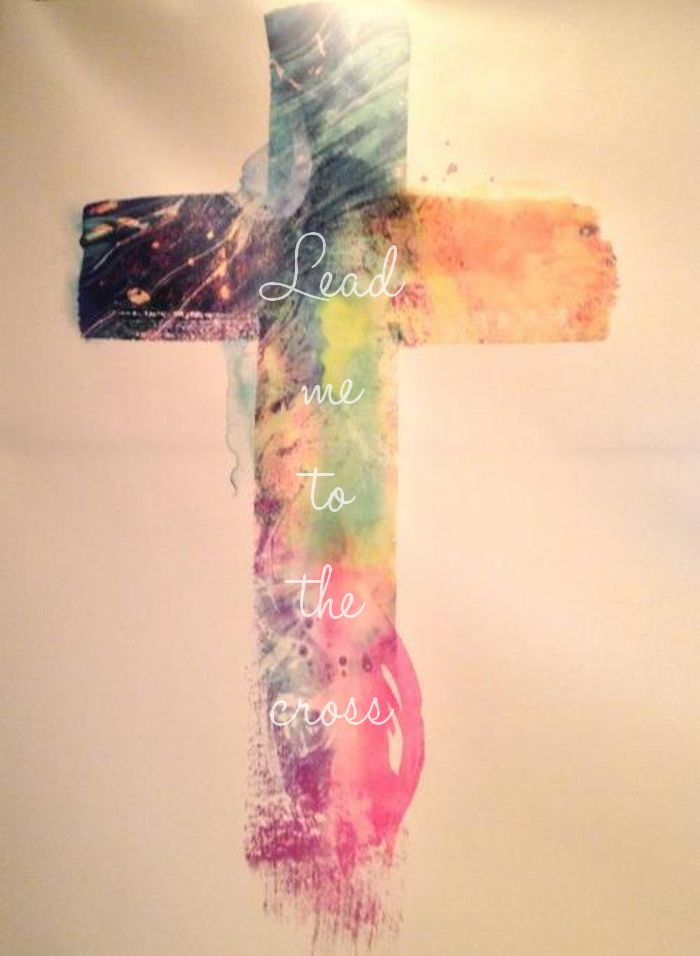 lead me to the cross♥