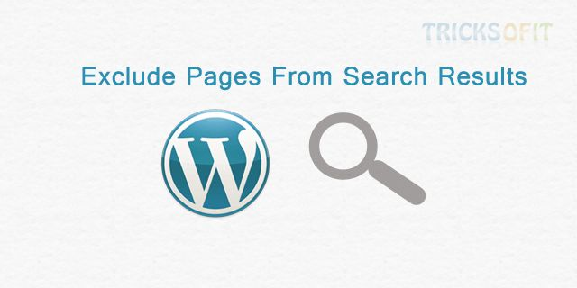 http://www.tricksofit.com/2014/10/exclude-pages-from-wordpress-search-results