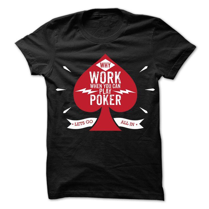 Why Work When You Can Play Poker? T Shirt, Hoodie, Sweatshirt