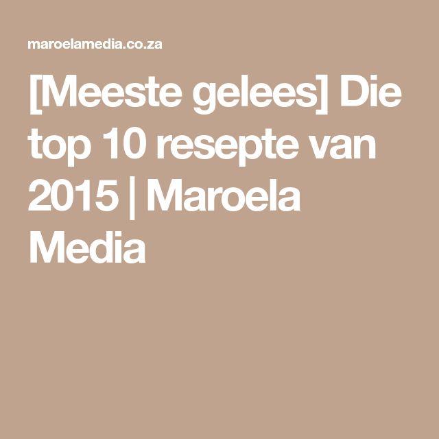 [Meeste gelees] Die top 10 resepte van 2015 | Maroela Media