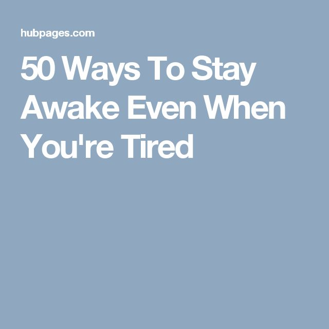 Best 25+ How to stay awake during the day ideas on Pinterest - ways to stay awake