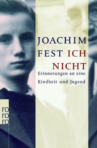 Joachim Fest, Ich nicht: Erinnerungen an eine Kindheit und Jugend |