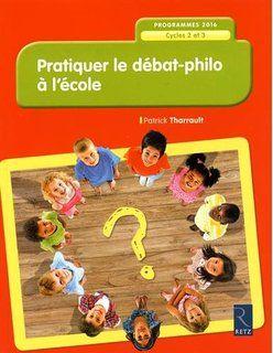 Pratiquer le débat-philo à l'école (nouvelle édition conforme aux programmes 2016)