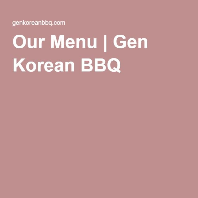 Our Menu   Gen Korean BBQ - Must Try!