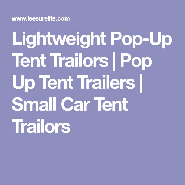 Lightweight Pop-Up Tent Trailors | Pop Up Tent Trailers | Small Car Tent Trailors