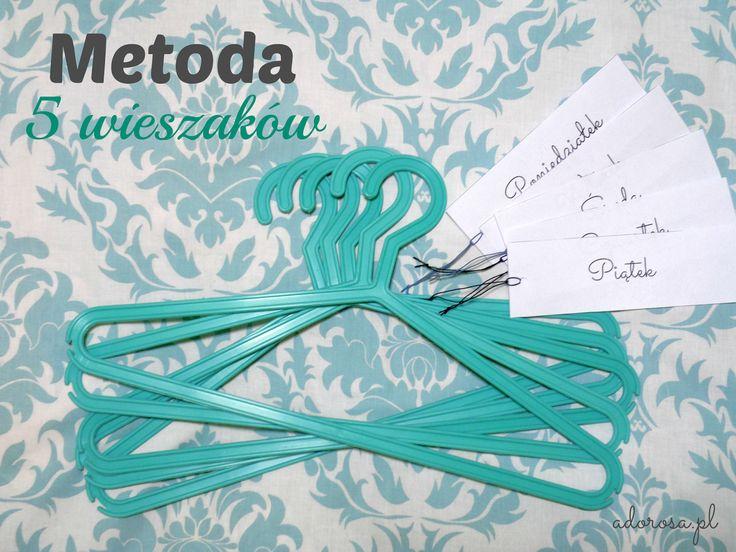 Adorosa: Metoda 5 wieszaków http://www.adorosa.pl/2015/03/metoda-5-wieszakow.html