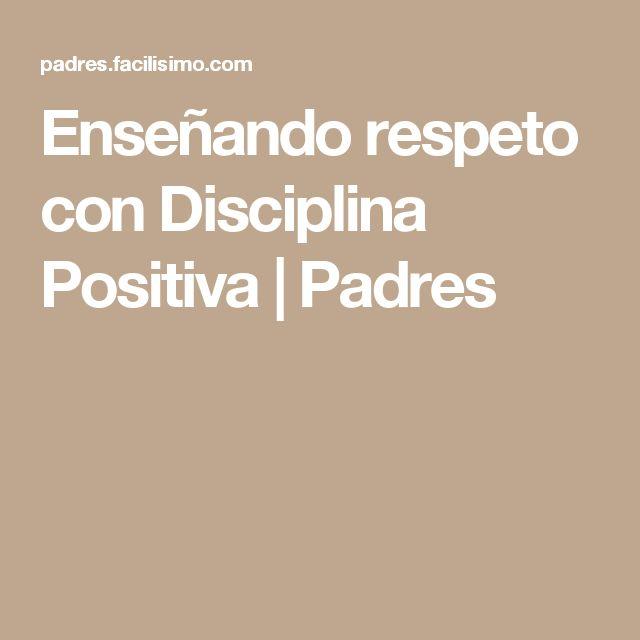 Enseñando respeto con Disciplina Positiva   Padres