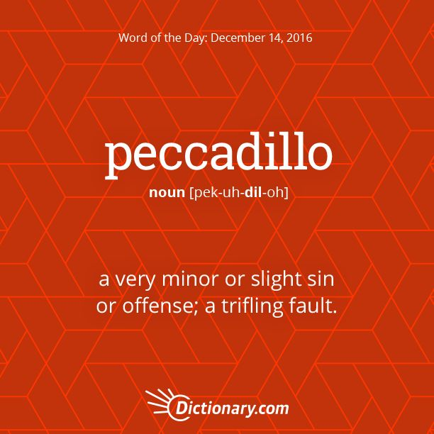 Dictionary.com's Word of the Day - peccadillo - a very minor or slight sin or offense