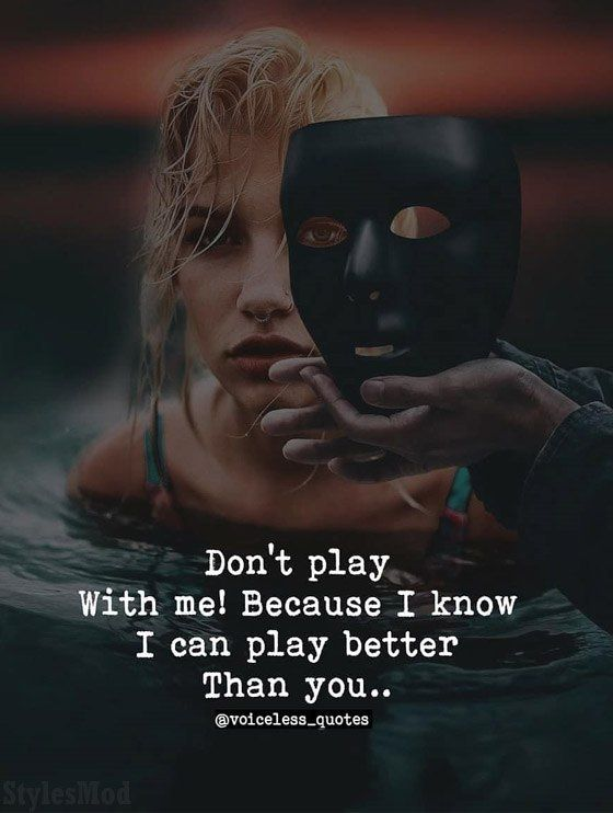 Don't Play with Me! Better Quotes Ideas for Life If you are looking the Better Quote Ideas for your life then Read here the Most Inspirational Better Quotes to make your life more happy. Don't play with me! Because i know i can play better than you.