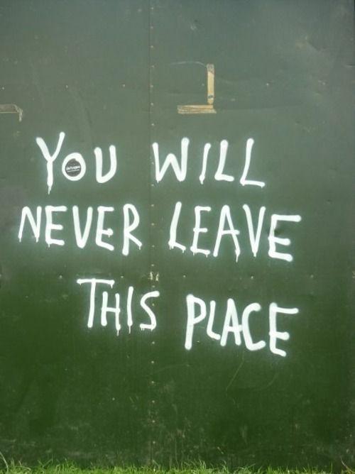 Você nunca vai deixae este lugar