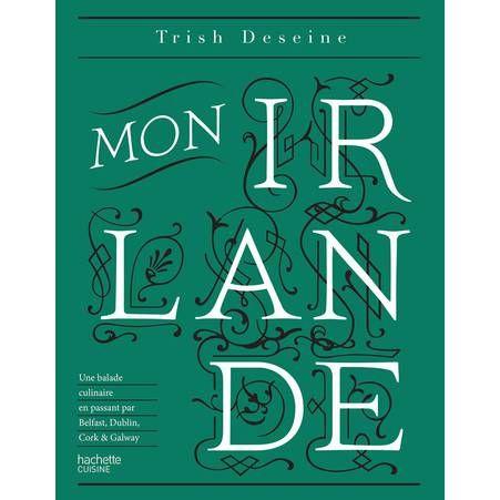 Mon Irlande de Trish Deseine ed. Hachette Cuisine
